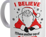 Funny Santa Claus Coffee Mug - I Believe I'll Have Another Cup of Coffee - Ch...