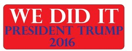 We Did It Trump Magnet  2016  3x8 Trump President Magnet Decal - $6.99