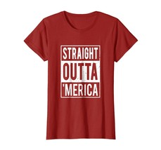Uncle Shirts -   Straight Outta Merica T-Shirt Funny 4th of July Gift Shirt Wowe - $19.95+