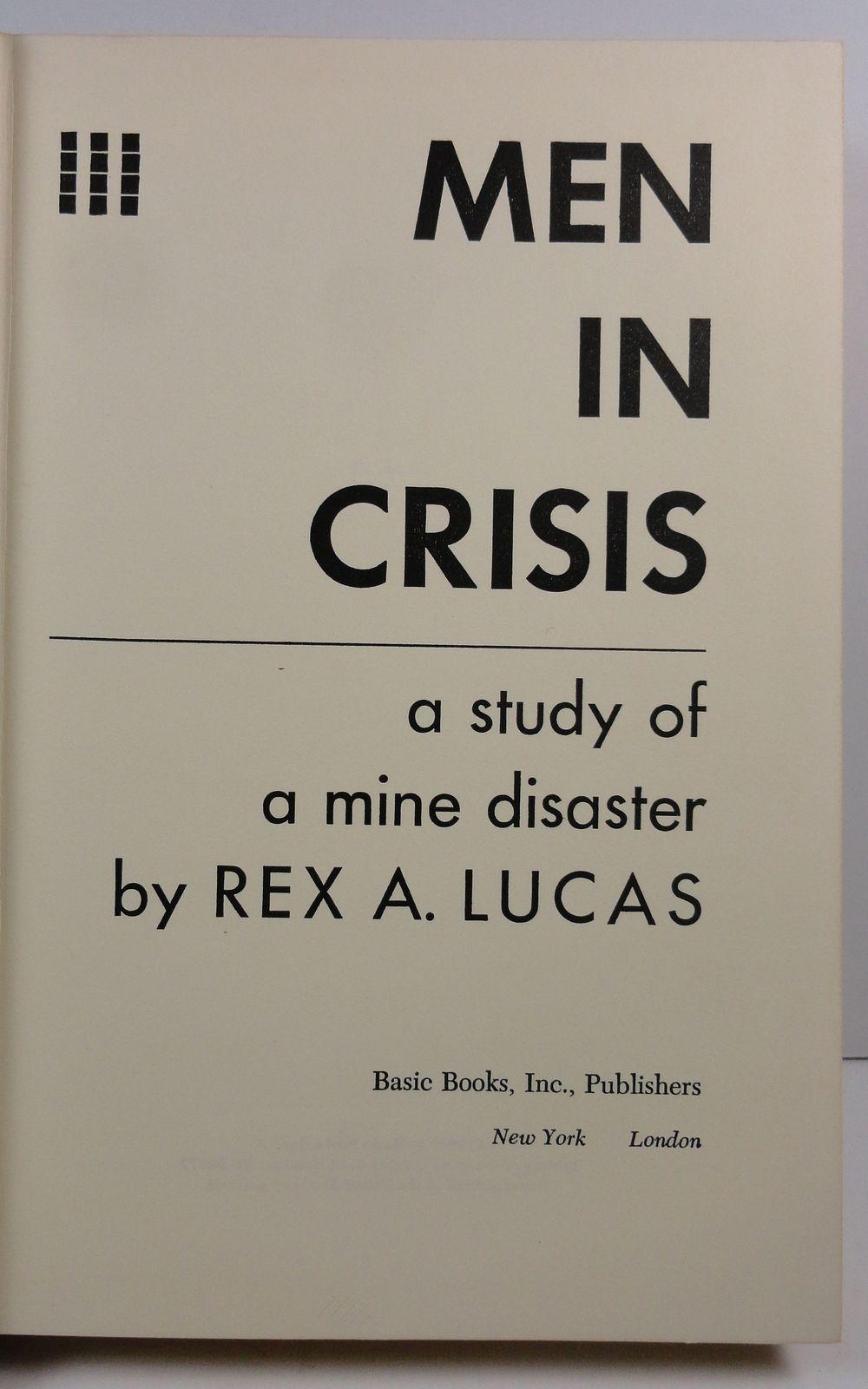 Men in Crisis Study of a Mine Disaster Rex A Lucas HC/DJ