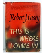 This Is Where I Came In by Robert J. Casey 1945 HC/DJ - $4.99
