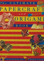 The Ultimate Papercraft and Origami Book;2003 HC;Paul Jackson and Angela... - $14.99