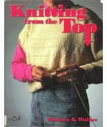 Knitting From the Top Knit Designs Patterns Barbara Walker 1996 SC - $9.93