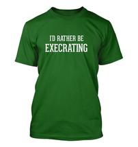 I'd Rather Be Execrating - Men's Adult Short Sleeve T-Shirt - $24.97