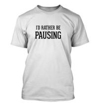 I'd Rather Be PAUSING - Men's Adult Short Sleeve T-Shirt - $24.97