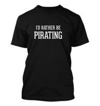 I'd Rather Be PIRATING - Men's Adult Short Sleeve T-Shirt - $24.97