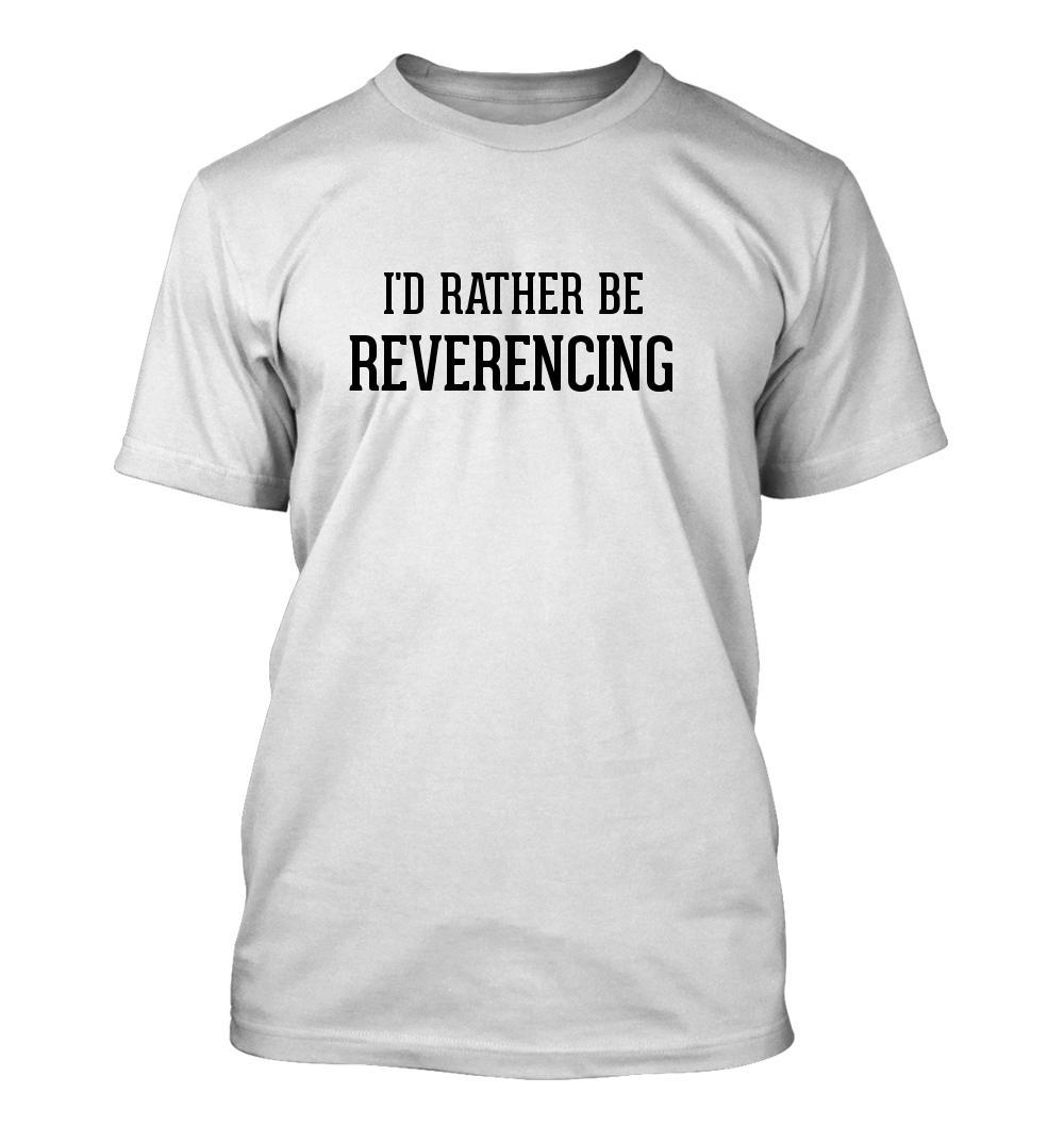 I'd Rather Be REVERENCING - Men's Adult Short Sleeve T-Shirt