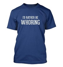 I'd Rather Be WHORING - Men's Adult Short Sleeve T-Shirt - $24.97