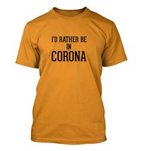 I'd Rather Be In CORONA - Men's Adult Short Sleeve T-Shirt - $24.97