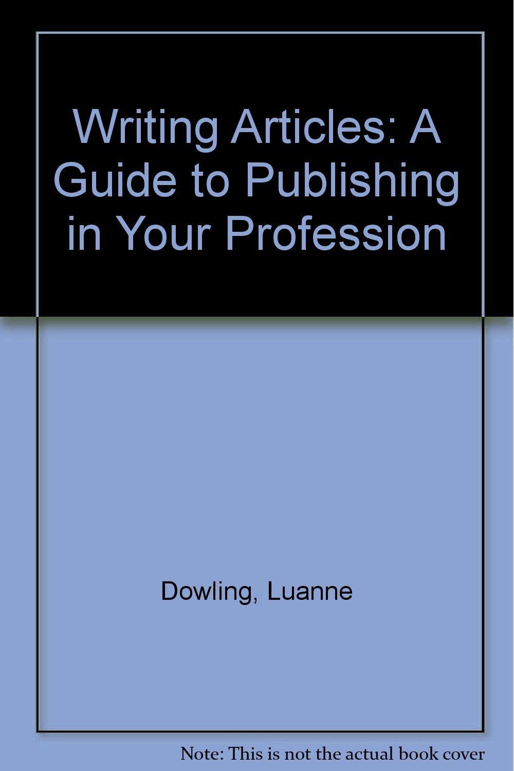 Writing Articles: A Guide to Publishing in Your Profession [Jan 01, 1994] Dow...