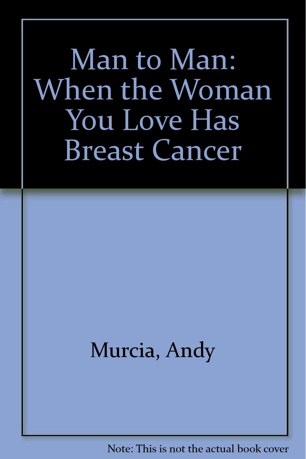 Man to Man: When the Woman You Love Has Breast Cancer [Mar 01, 1990] Murcia, ...