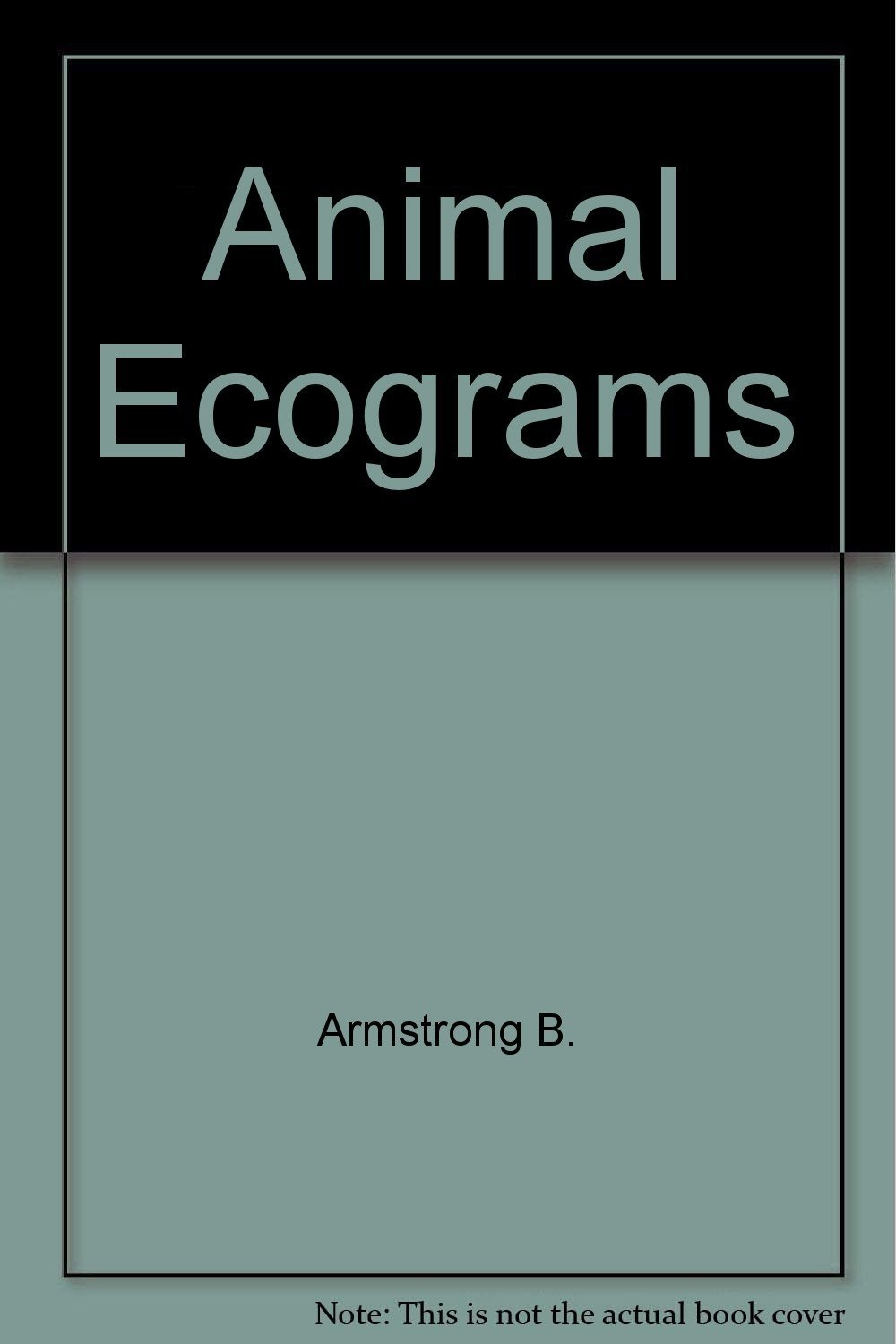 Animal Ecograms [Nov 01, 1992] Armstrong, Beverly and Armstrong, B.