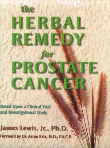 The Herbal Remedy for Prostate Cancer [Nov 01, 1999] James Lewis Jr.