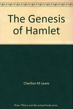 The Genesis of Hamlet [Hardcover] [Jan 01, 1907] Lewis, Charlton M.