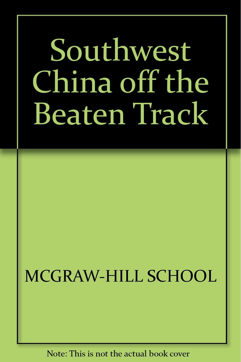Southwest China Off the Beaten Track [Mar 01, 1988] Stevens, K. Mark and Wehr...