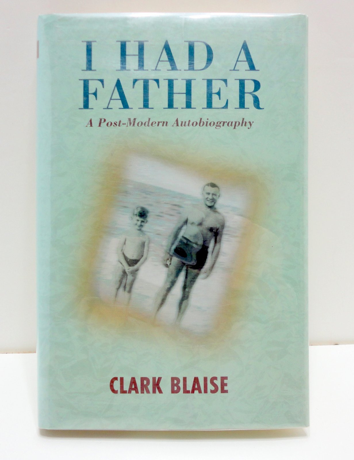 I Had A Father: A Post-modern Autobiography [Apr 20, 1993] Blaise, Clark