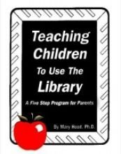 Teaching Children to Use the Library; A Five Step Program for Parents [Paperb...