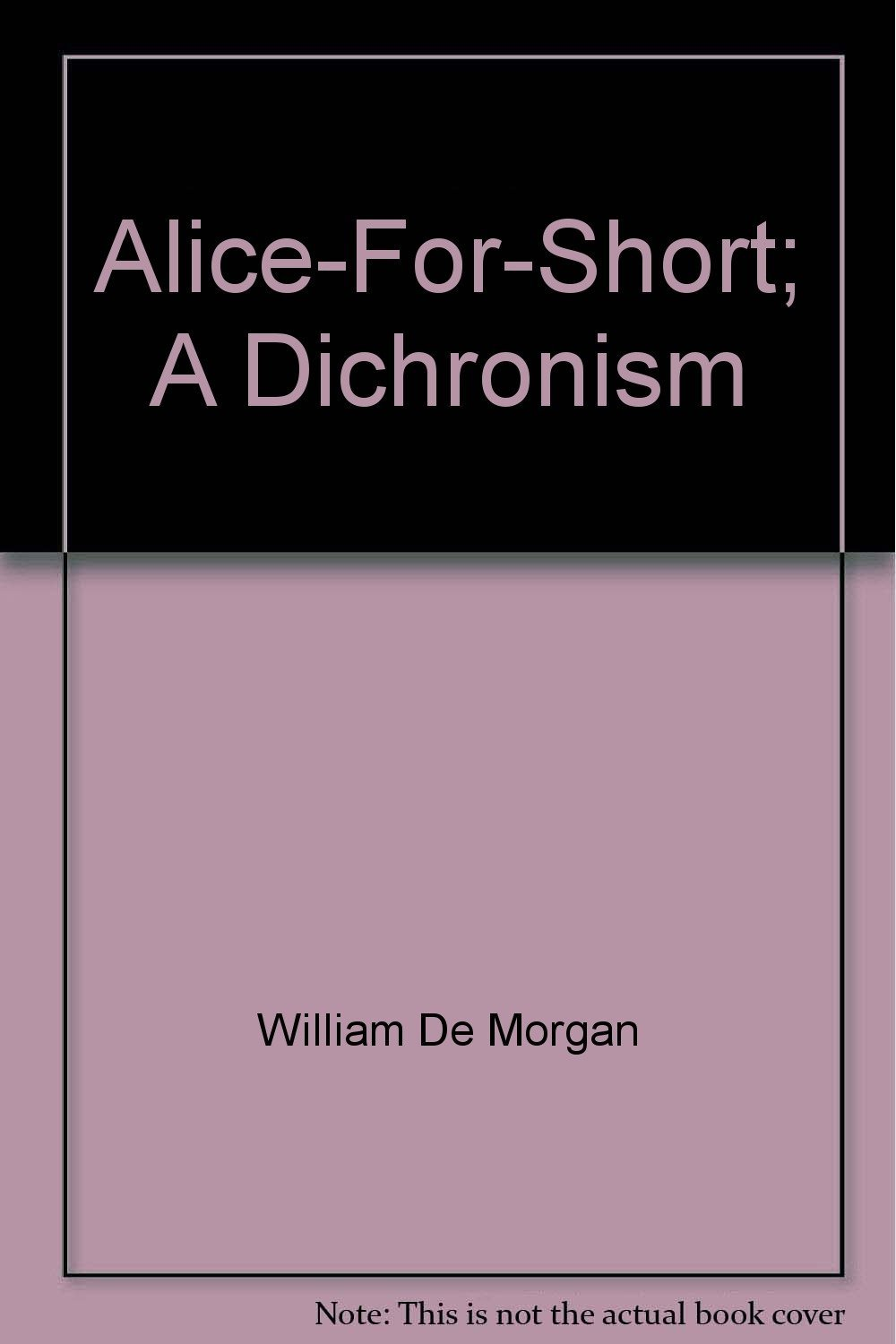 Alice-For-Short [Hardcover] [Jan 01, 1907] de Morgan, William