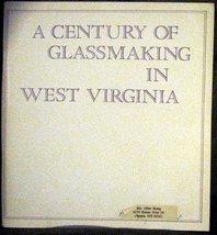 A Century of Glassmaking in West Virginia [Paperback] [Jan 01, 1980] N/A