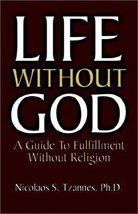 Life Without God: A Guide to Fulfillment Without Religion [Paperback] [Nov 04...