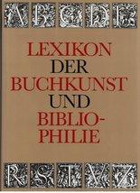 Lexikon der Buchkunst und Bibliophilie (German Edition) [Jan 01, 1988]