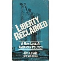 Liberty reclaimed: A new look at American politics [Jan 01, 1984] James Lewis...