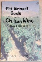 The Gringo's Guide to Chilean Wine: Third Edition [Paperback] [Jan 01, 1999] ...
