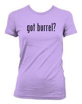 got burrel? Ladies' Junior's Cut T-Shirt - $24.97