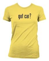got car? Ladies' Junior's Cut T-Shirt - $24.97