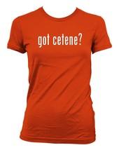 got cetene? Ladies' Junior's Cut T-Shirt - $24.97
