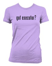 got executor? Ladies' Junior's Cut T-Shirt - $24.97