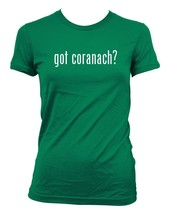 got coranach? Ladies' Junior's Cut T-Shirt - $24.97