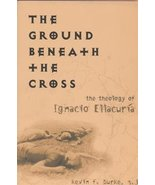 Ground Beneath the Cross: Theology of Ignacio Ellacuria Burk - $25.00