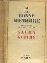 Si j'ai bonne mmoire (premier volume) [Paperback] [Jan 01, 1935] Guitry Sacha