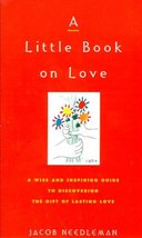 A Little Book on Love: A Wise and Inspiring Guide to Discover the Gift of Las...