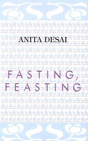 anita desai fasting feasting themes Fasting feasting chapter summary fasting, feasting chapter 1 summary & analysis litcharts, need help with chapter 1 in anita desai's fasting, feasting check out our revolutionary side by side summary.