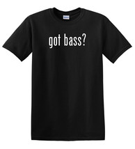 Got bass? Funny Music Instrument T-Shirt Tee Sh... - $15.00