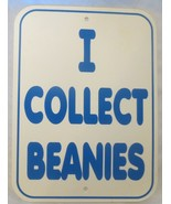 """I COLLECT BEANIES Sign 12"""" x 8-3/4"""" - $5.93"""