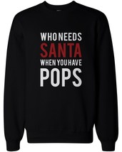 Who Needs Santa When You Have Pops Sweatshirt for Grandfather Christmas Gift - $20.99+