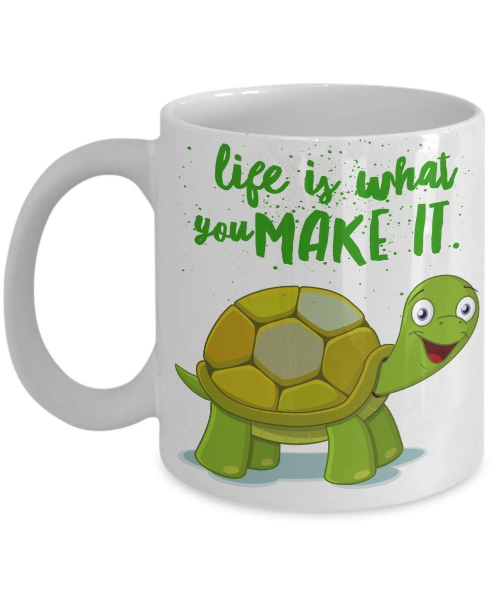 Turtle - Life Is What You Make It 11 oz White Coffee Mug.   - $15.99