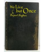 We Live but Once by Rupert Hughes 1927 Harper and Brothers - $3.99