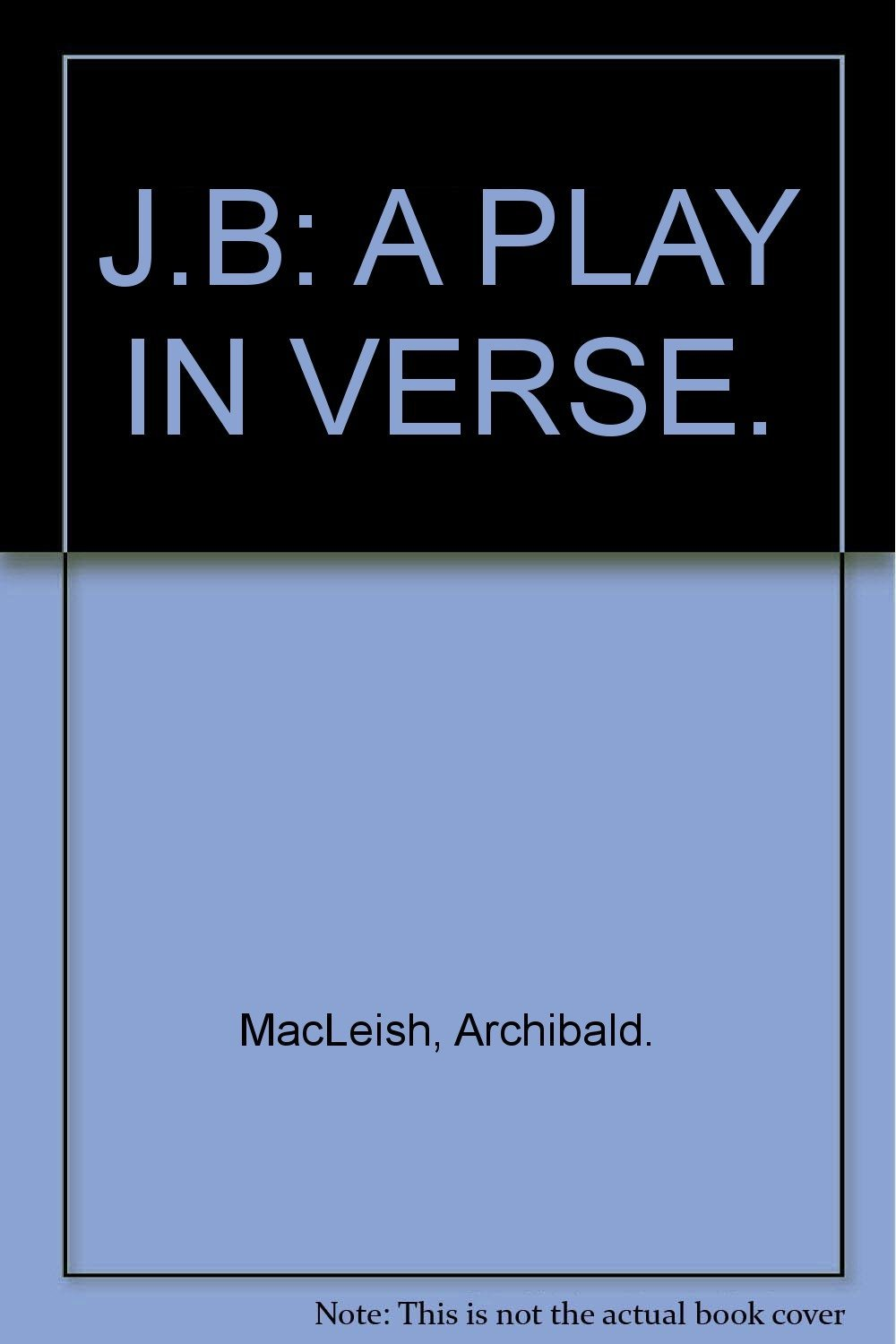 Primary image for J.B.: A Play in Verse [Hardcover] [Jan 01, 1958] MacLeish, Archibald