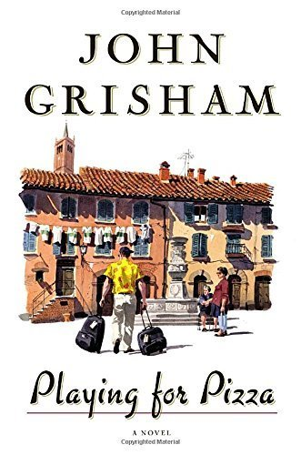 Playing For Pizza: A Novel [Hardcover] [Sep 24, 2007] Grisham, John