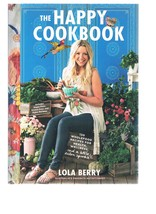 The Happy Cookbook by Lola Berry - 130 Wholefoo... - $24.99