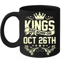 Kings Are Born On October 26th Birthday 11oz Coffee Mug Gift - $15.95