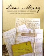 Dear Mary: The Civil War Letters of A.T. Hiland... - $25.00