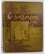 The Child's Life of Christ Cassell Publishing 1889 - $17.99