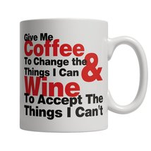 Give Me Coffee To Change Things I Can & Wine To... - $14.95