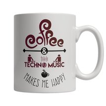 Coffee and Techno Music Makes Me Happy Mug - $14.95
