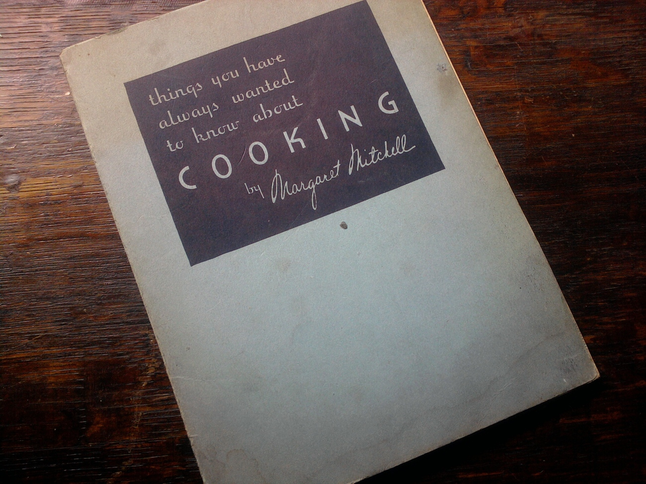 COOKBOOK - things you have always wanted to know about cooking-Margaret Mitchell